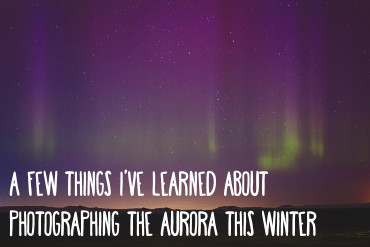A few things I've learned about photographing the Northern Lights this winter