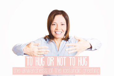 To hug or not to hug: the awkwardness of the Icelandic greeting (or how I accidentally ended up kissing a stranger on the ear).